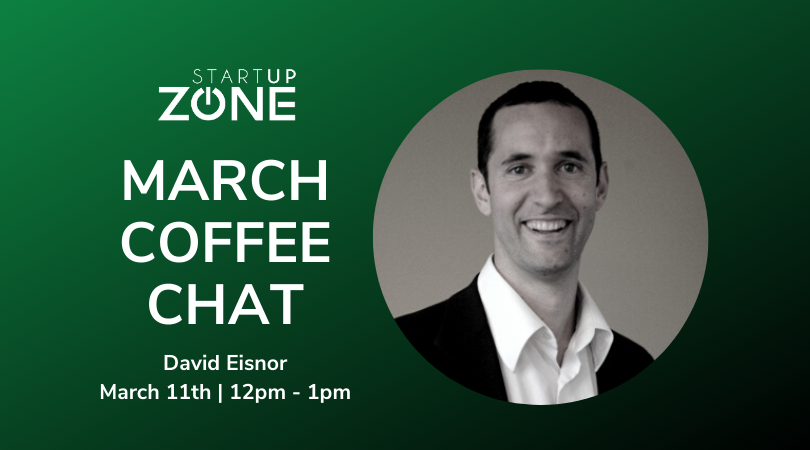 March Coffee Chat  with David Eisnor @ Startup Zone